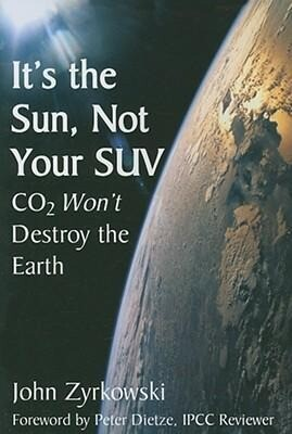 It's the Sun, Not Your SUV: CO2 Won't Destroy the Earth als Buch