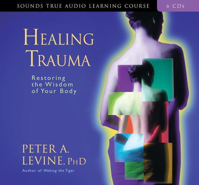Healing Trauma: Restoring the Wisdom of Your Body als Hörbuch