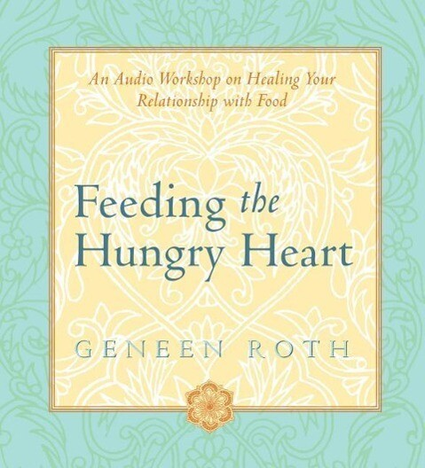 Feeding the Hungry Heart: An Audio Workshop on Healing Your Relationship with Food als Hörbuch