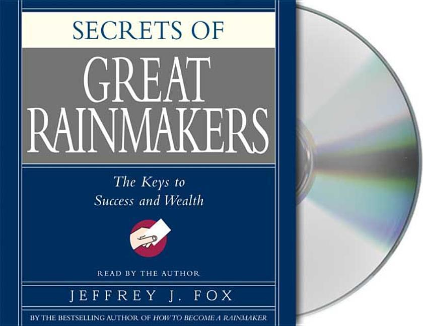 Secrets of the Great Rainmakers: Proven Techniques from the Business Pros als Hörbuch