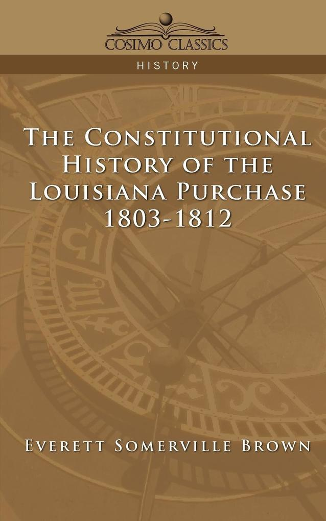 The Constitutional History of the Louisiana Purchase: 1803-1812 als Taschenbuch