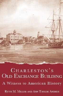 Charleston's Old Exchange Building:: A Witness to American History als Taschenbuch