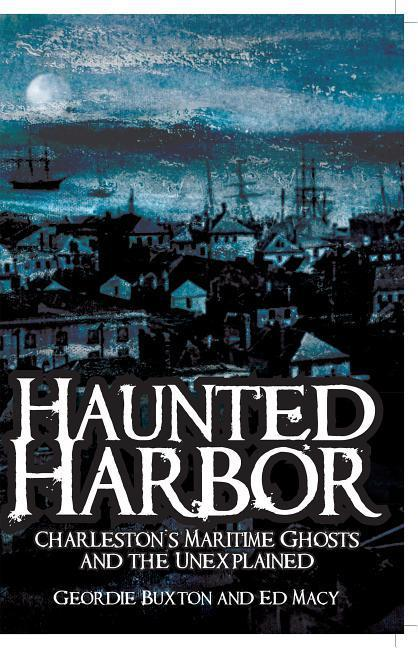 Haunted Harbor:: Charleston's Maritime Ghosts and the Unexplained als Taschenbuch