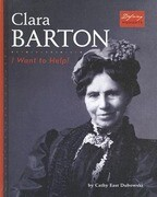 Clara Barton: I Want to Help!