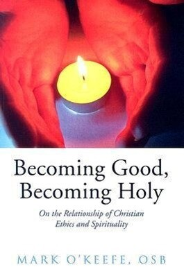Becoming Good, Becoming Holy: On the Relationship of Christian Ethics and Spirituality als Taschenbuch