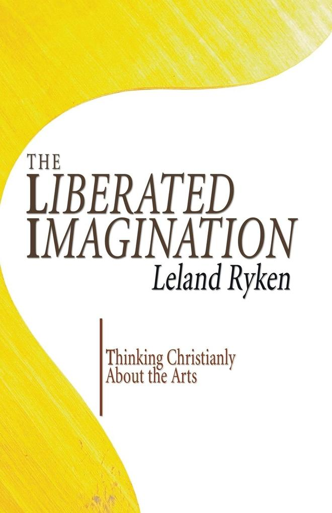 The Liberated Imagination: Thinking Christianly about the Arts als Taschenbuch
