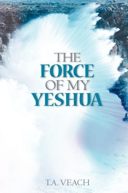 The Force of My Yeshua als Taschenbuch