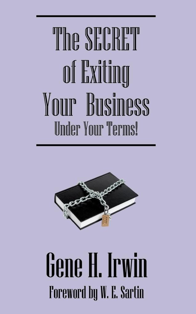 The Secret of Exiting Your Business.Under Your Terms! als Taschenbuch