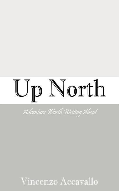 Up North: Adventure Worth Writing about als Taschenbuch