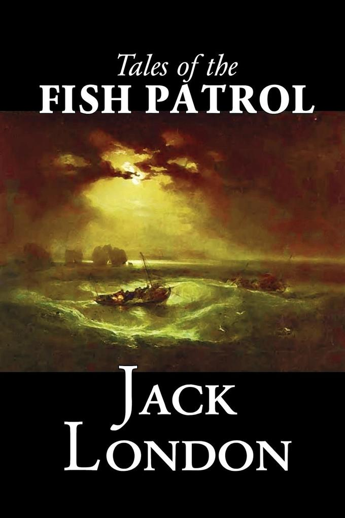 Tales of the Fish Patrol by Jack London, Fiction, Classics, Action & Adventure als Taschenbuch