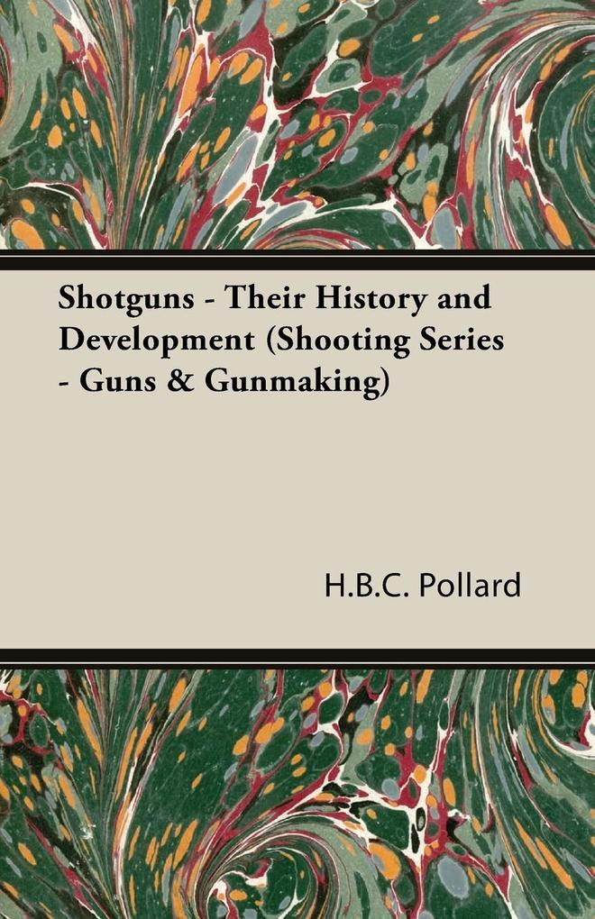 Shotguns - Their History and Development (Shooting Series - Guns & Gunmaking) als Taschenbuch