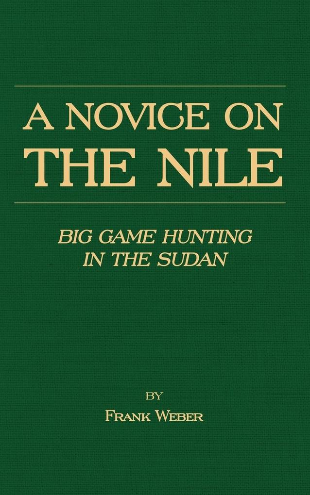 A Novice on the Nile - Big Game Hunting in the Sudan als Taschenbuch