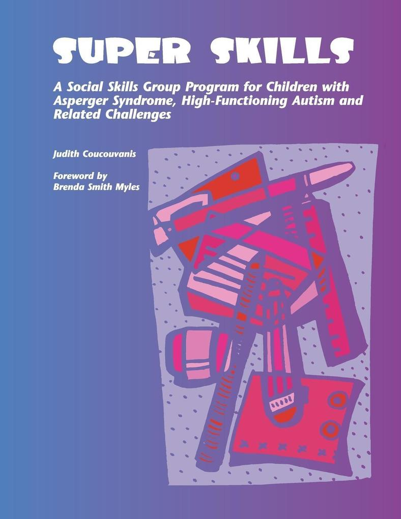 Super Skills: A Social Skills Group Program for Children with Asperger Syndrome, High-Functioning Autism and Related Challenges als Taschenbuch