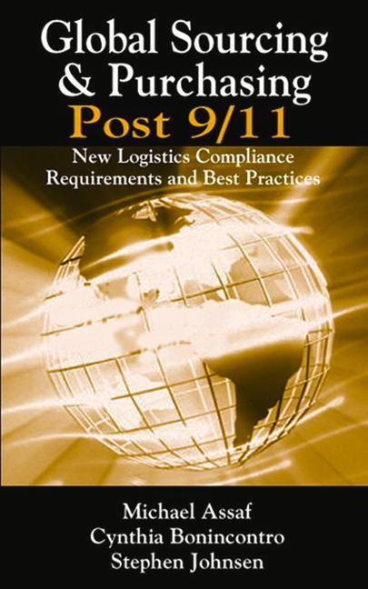 Global Sourcing & Purchasing Post 9/11: New Logistics Compliance Requirements and Best Practices als Buch