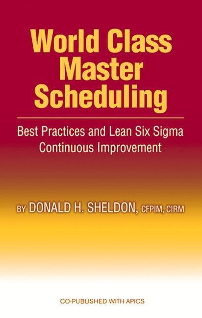 World Class Master Scheduling: Best Practices and Lean Six SIGMA Continuous Improvement als Buch