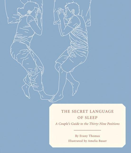 The Secret Language of Sleep: A Couple's Guide to the Thirty-Nine Positions als Buch