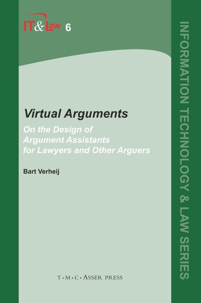 Virtual Arguments: On the Design of Argument Assistants for Lawyers and Other Arguers als Buch