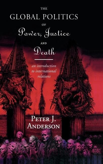 The Global Politics of Power, Justice and Death: An Introduction to International Relations als Buch