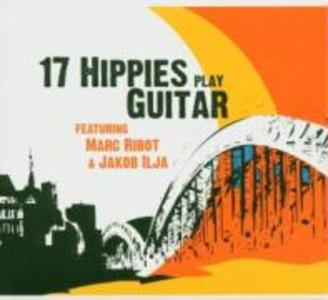 17 Hippies Play Guitar Feat.Marc Ribot &J