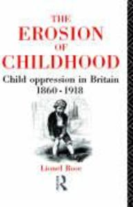The Erosion of Childhood: Childhood in Britain 1860-1918 als Buch