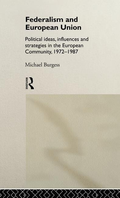 Federalism and European Union: Political Ideas, Influences, and Strategies in the European Community 1972-1986 als Buch