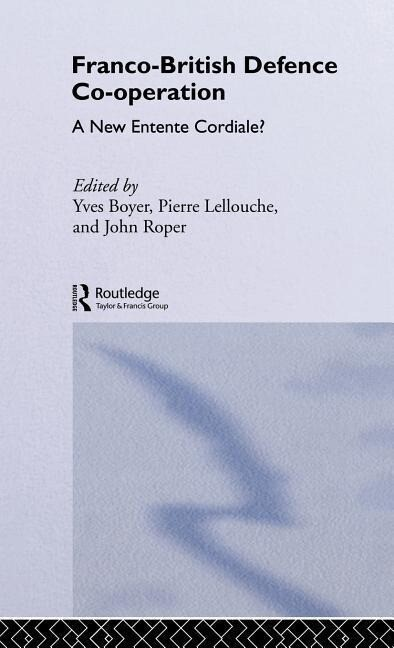 Franco-British Defence Co-Operation: A New Entente Cordiale? als Buch