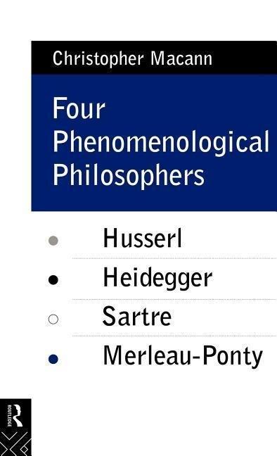 Four Phenomenological Philosophers: Husserl, Heidegger, Sartre, Merleau-Ponty als Buch