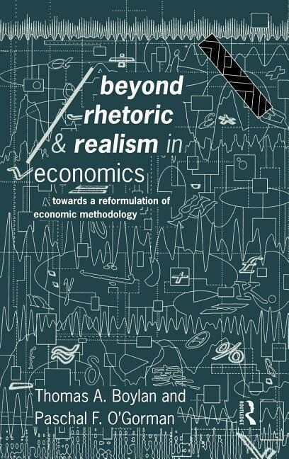Beyond Rhetoric and Realism in Economics: Towards a Reformulation of Methodology als Buch