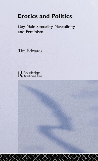 Erotics and Politics: Gay Male Sexuality, Masculinity and Feminism als Buch