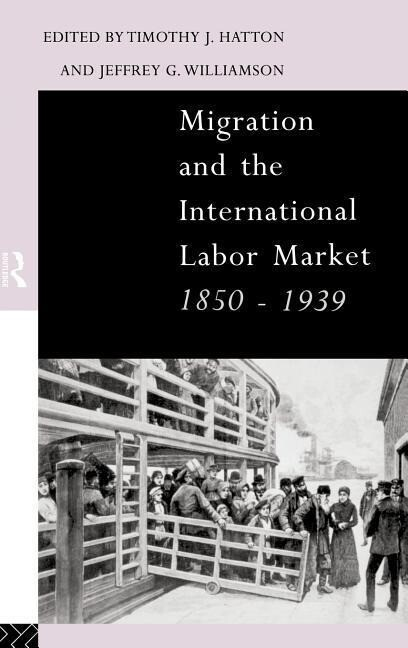 Migration and the International Labor Market 1850-1939 als Buch