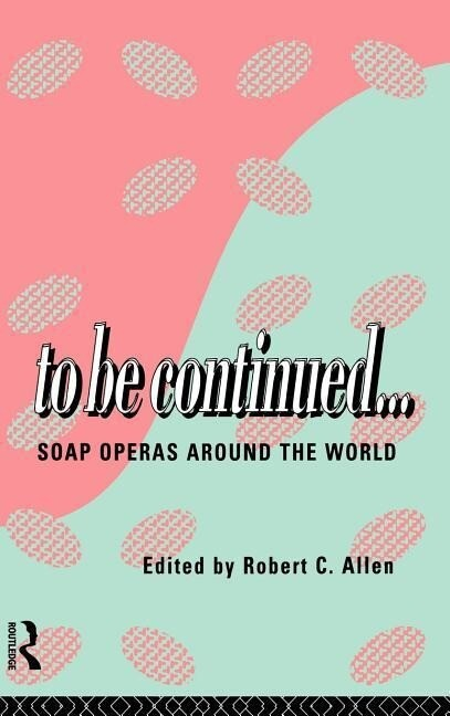 To Be Continued...: Soap Operas Around the World als Buch