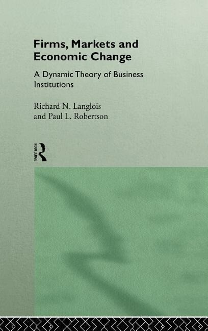 Firms, Markets and Economic Change: A Dynamic Theory of Business Institutions als Buch