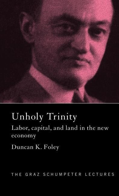 Unholy Trinity: Labor, Capital and Land in the New Economy als Buch