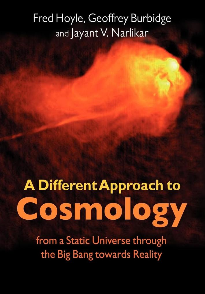 A Different Approach to Cosmology: From a Static Universe Through the Big Bang Towards Reality als Buch