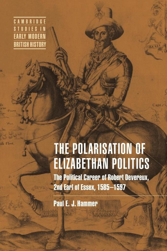 The Polarisation of Elizabethan Politics: The Political Career of Robert Devereux, 2nd Earl of Essex, 1585 1597 als Buch