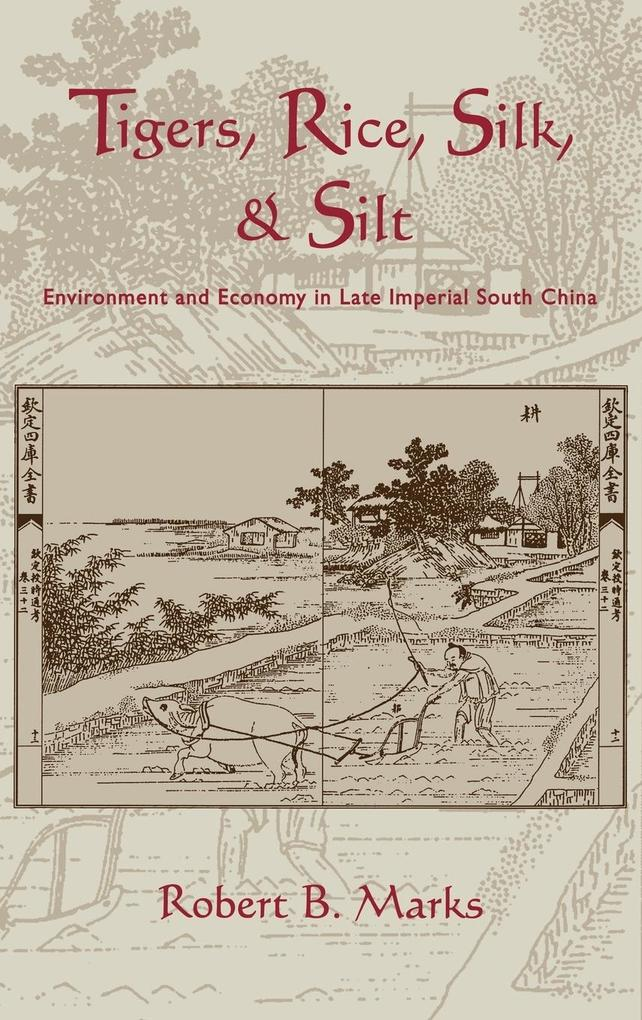 Tigers, Rice, Silk, and Silt: Environment and Economy in Late Imperial South China als Buch