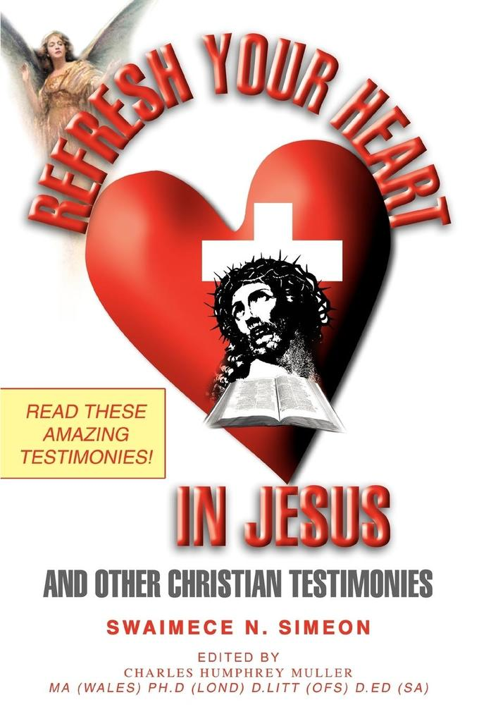 Refresh Your Heart in Jesus: And Other Christian Testimonies als Buch