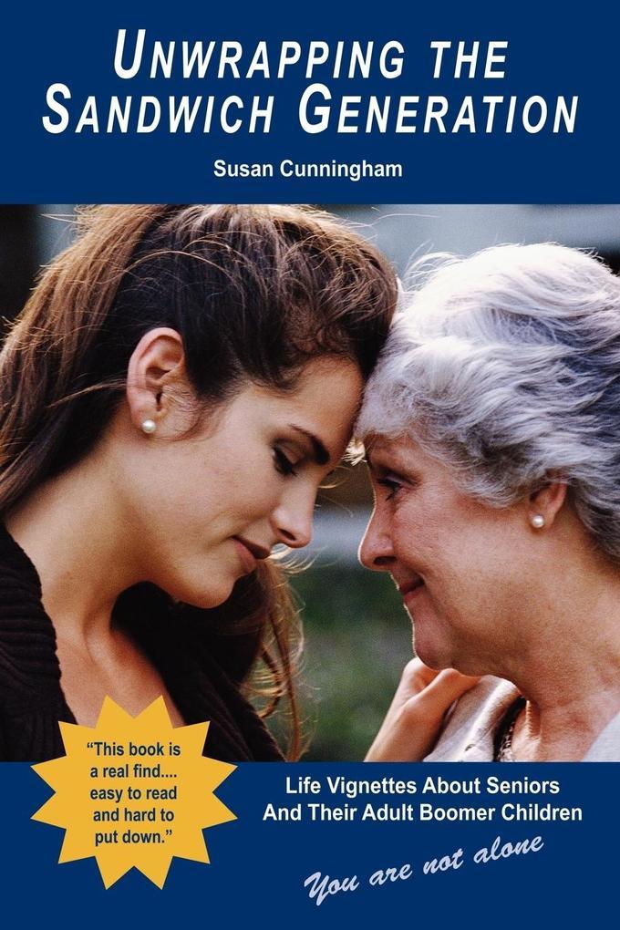 Unwrapping the Sandwich Generation. Life Vignettes about Seniors & Their Adult Boomer Children als Taschenbuch
