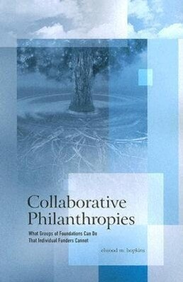 Collaborative Philanthropies: What Groups of Foundations Can Do That Individual Funders Cannot als Taschenbuch