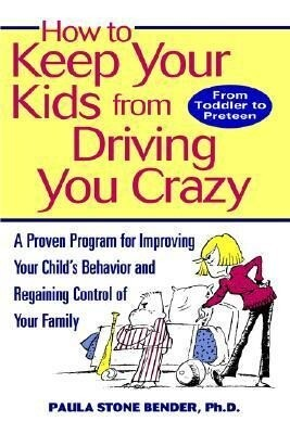 How to Keep Your Kids from Driving You Crazy: A Proven Program for Improving Your Child's Behavior and Regaining Control of Your Family als Buch