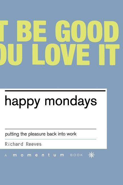 Happy Mondays: Putting the Pleasure Back Into Work als Taschenbuch