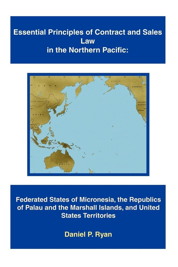 Essential Principles of Contract and Sales Law in the Northern Pacific: Federated States of Micronesia, the Republics of Palau and the Marshall Island als Taschenbuch