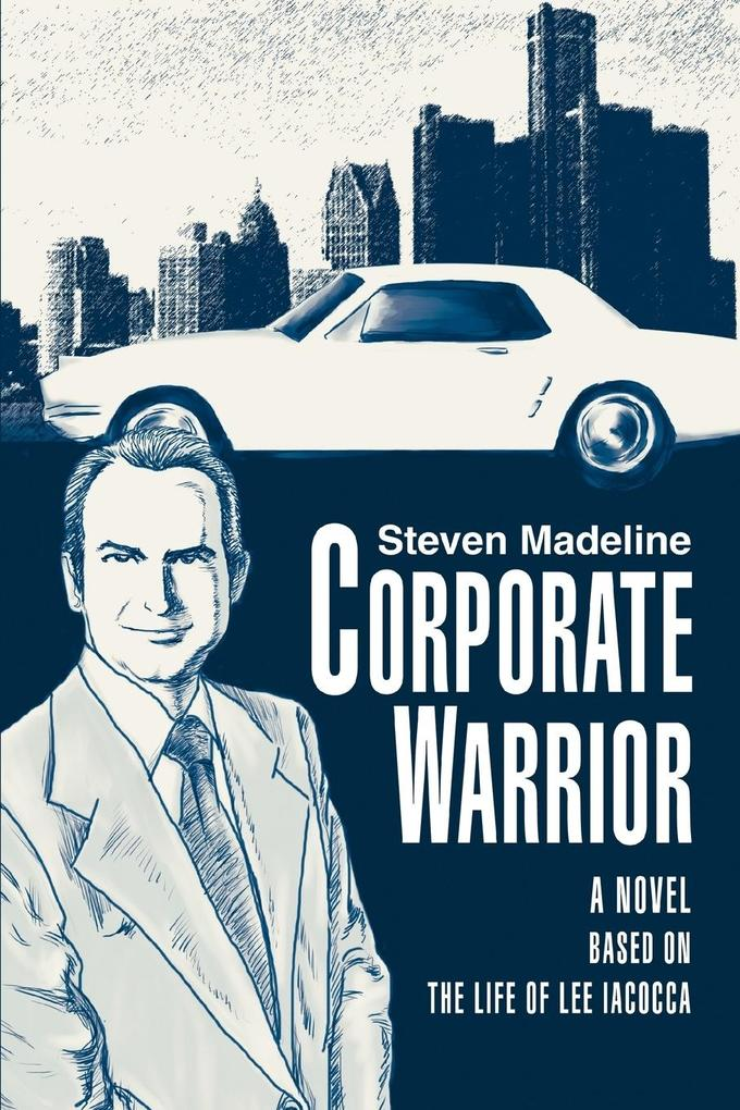 Corporate Warrior: A Novel Based on the Life of Lee Iacocca als Buch