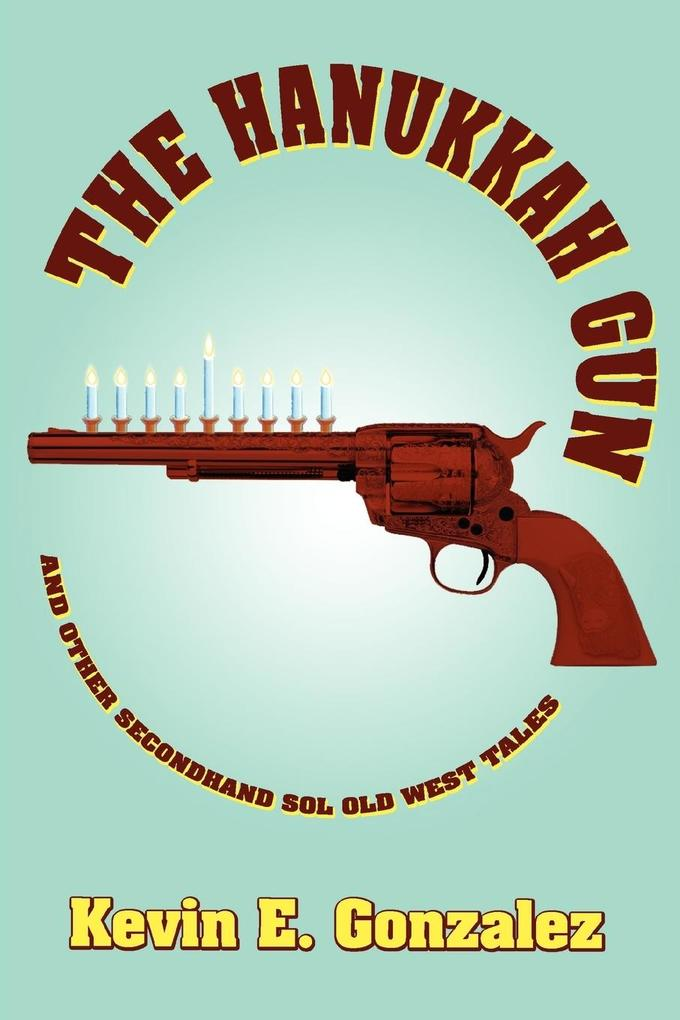 The Hanukkah Gun: And Other Secondhand Sol Old West Tales als Buch