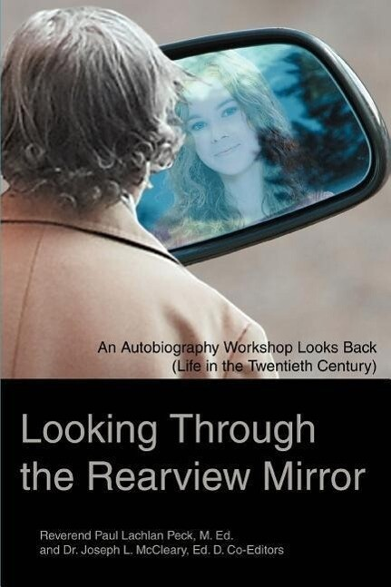 Looking Through the Rearview Mirror: An Autobiography Workshop Looks Back (Life in the Twentieth Century) als Buch