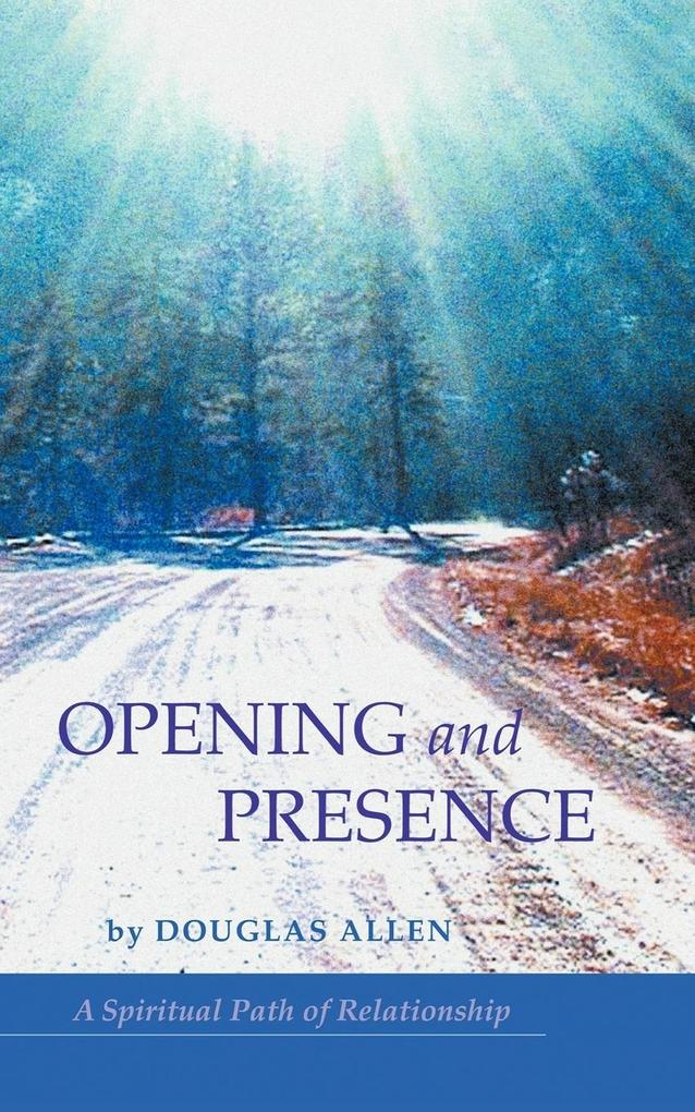 Opening and Presence: A Spiritual Path of Relationship als Taschenbuch
