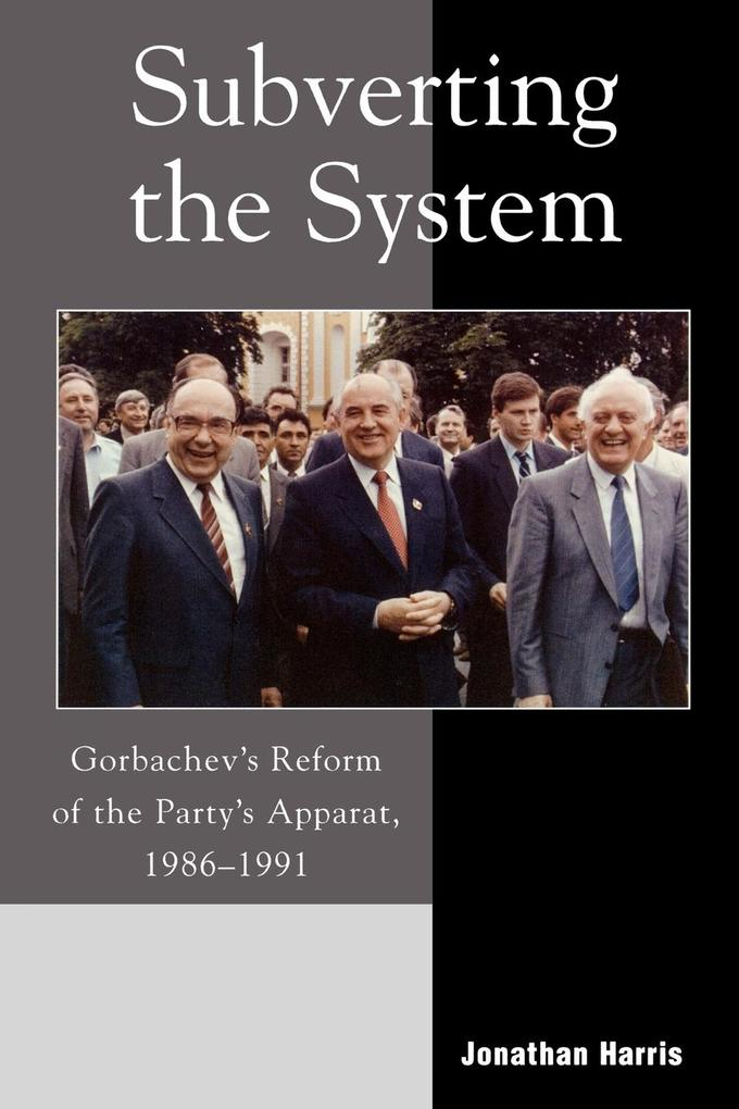 Subverting the System: Gorbachev's Reform of the Party's Apparat, 1986-1991 als Taschenbuch