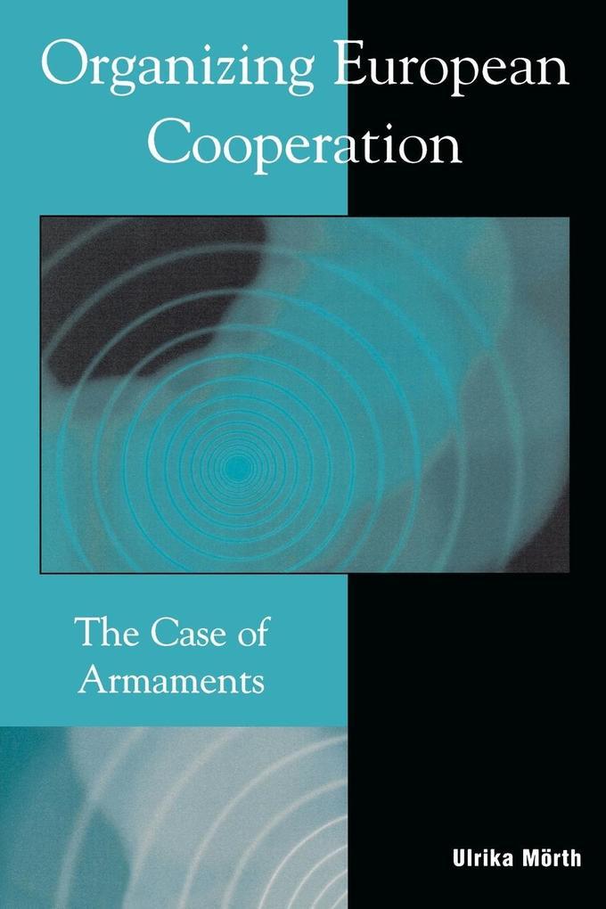 Organizing European Cooperation: The Case of Armaments als Taschenbuch