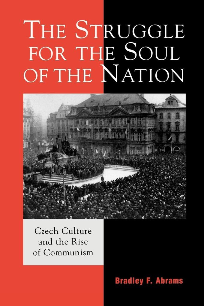 The Struggle for the Soul of the Nation: Czech Culture and the Rise of Communism als Taschenbuch