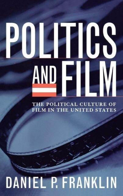 Politics and Film: The Political Culture of Film in the United States als Buch